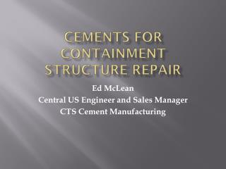 Cements For Containment Structure Repair