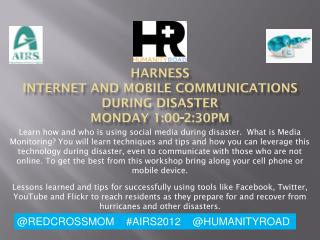 Harness  Internet And Mobile Communications  During Disaster Monday 1:00-2:30pm