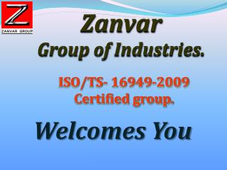 ISO/TS- 16949-2009 Certified group.