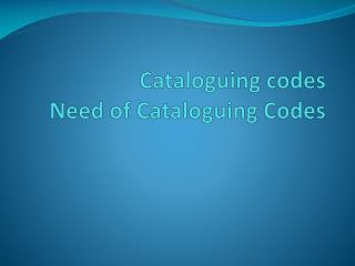 Cataloguing  codes Need of Cataloguing Codes