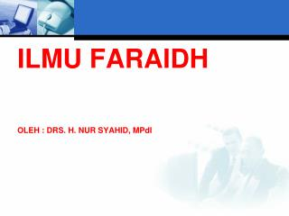 ILMU FARAIDH OLEH : DRS. H. NUR SYAHID, MPdI