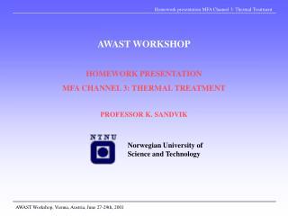 AWAST WORKSHOP HOMEWORK PRESENTATION MFA CHANNEL 3: THERMAL TREATMENT PROFESSOR K. SANDVIK
