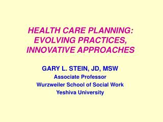 HEALTH CARE PLANNING: EVOLVING PRACTICES, INNOVATIVE APPROACHES