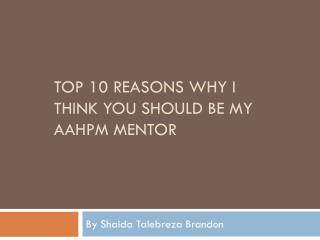Top 10 reasons why I think you Should be My AAHPM Mentor