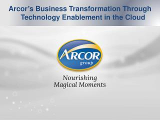 Arcor's  Business Transformation Through  Technology  Enablement in the Cloud