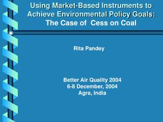 Using Market-Based Instruments to Achieve Environmental Policy Goals: The Case of  Cess on Coal