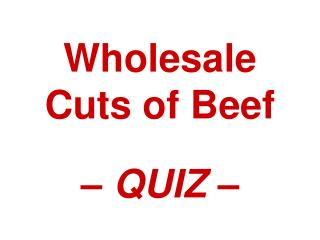 Wholesale Cuts of Beef – QUIZ –