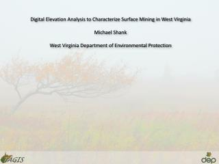 Digital Elevation Analysis to Characterize Surface Mining in West Virginia Michael Shank