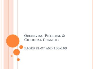 Observing Physical & Chemical Changes pages 21-27 and 163-169