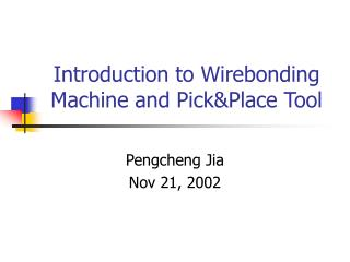 Introduction to Wirebonding Machine and Pick&Place Tool