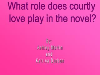 What role does courtly  love play in the novel?