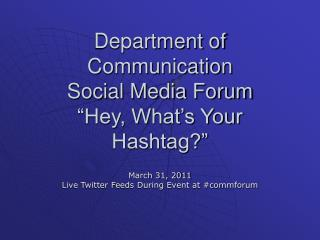 "Department of Communication  Social Media Forum ""Hey, What's Your Hashtag?"""
