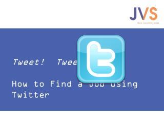 Tweet!  Tweet ! How to Find a Job Using Twitter