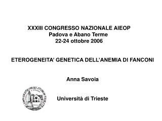 ETEROGENEITA  GENETICA DELL ANEMIA DI FANCONI   Anna Savoia   Universit  di Trieste