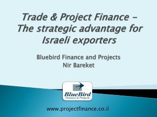 Trade & Project Finance  -  The  strategic advantage for Israeli exporters