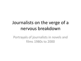 Journalists on the verge of a nervous breakdown