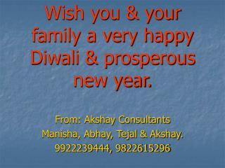 Wish you & your family a very happy Diwali & prosperous new year.