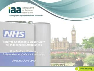 Reforms Challenge & Opportunity for Independent Ambulances Rob Ashford, Chairman,