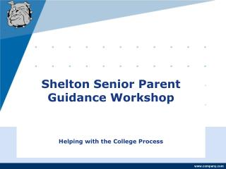 Shelton Senior Parent Guidance Workshop    Helping with the College Process