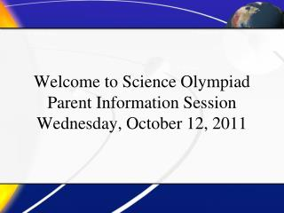 Welcome to Science Olympiad  Parent Information Session Wednesday, October 12, 2011