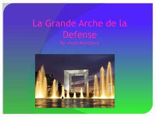 La Grande  Arche  de la Defense By: Kayla Mandziara