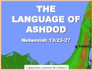 THE LANGUAGE OF ASHDOD Nehemiah 13:23-27