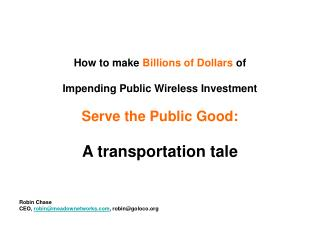 How to make  Billions of Dollars  of  Impending Public Wireless Investment Serve the Public Good: