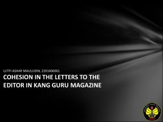 LUTFI ASHAR MAULUDIN, 2201406061 COHESION IN THE LETTERS TO THE EDITOR IN KANG GURU MAGAZINE