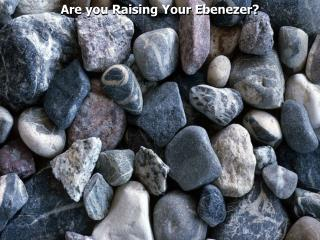 Are you Raising Your Ebenezer?