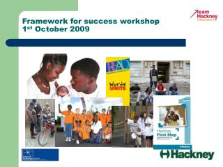 Framework for success workshop  1 st  October 2009