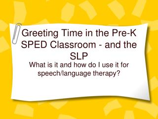 Greeting Time in the Pre-K SPED Classroom - and the SLP