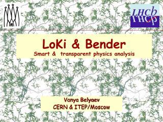 LoKi & Bender  Smart &  transparent physics analysis