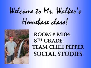 Welcome to Mr. Walker's Homebase class!