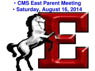 CMS East Parent Meeting Saturday, August 16, 2014