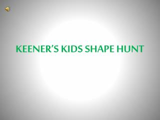 KEENER�S KIDS SHAPE HUNT