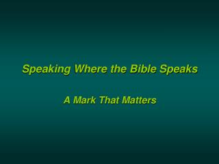 Speaking Where the Bible Speaks
