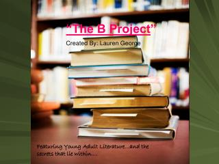 The B Project (young adult literature and  the secrets that lie within…)