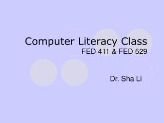 Computer Literacy Class FED 411  FED 529