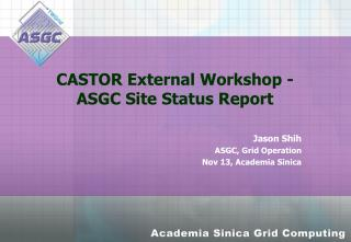 CASTOR External Workshop - ASGC Site Status Report