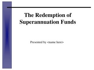 The Redemption of  Superannuation Funds