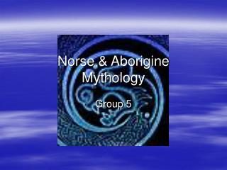 Norse & Aborigine  Mythology