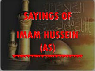 SAYINGS OF  IMAM HUSSEIN (AS)