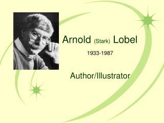 Arnold Stark Lobel              1933-1987