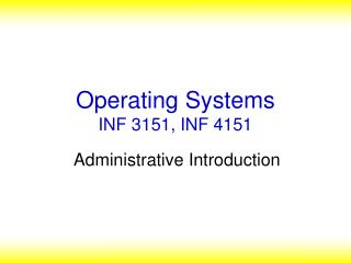 Operating Systems INF 3151, INF 4151
