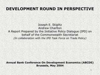 DEVELOPMENT ROUND IN PERSPECTIVE Joseph E. Stiglitz Andrew Charlton
