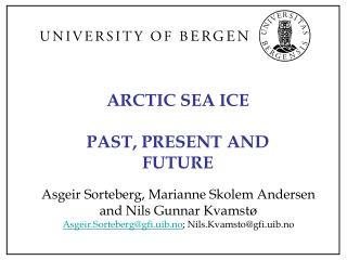 ARCTIC SEA ICE PAST, PRESENT AND FUTURE