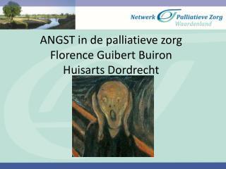 ANGST in de palliatieve zorg Florence Guibert Buiron Huisarts Dordrecht