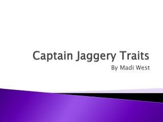 Captain Jaggery Traits