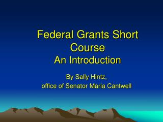Federal Grants Short Course An Introduction