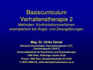 Mag. Dr. Ulrike Demal Klinische Psychologin, Psychotherapeutin (VT), Lehrtherapeutin (ÖGVT)